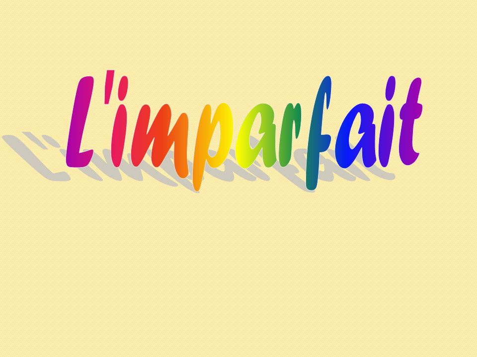 Limparfait Radical = Nous au présent – enlève le -ons Terminaison = Ais Ait Ions Iez aient