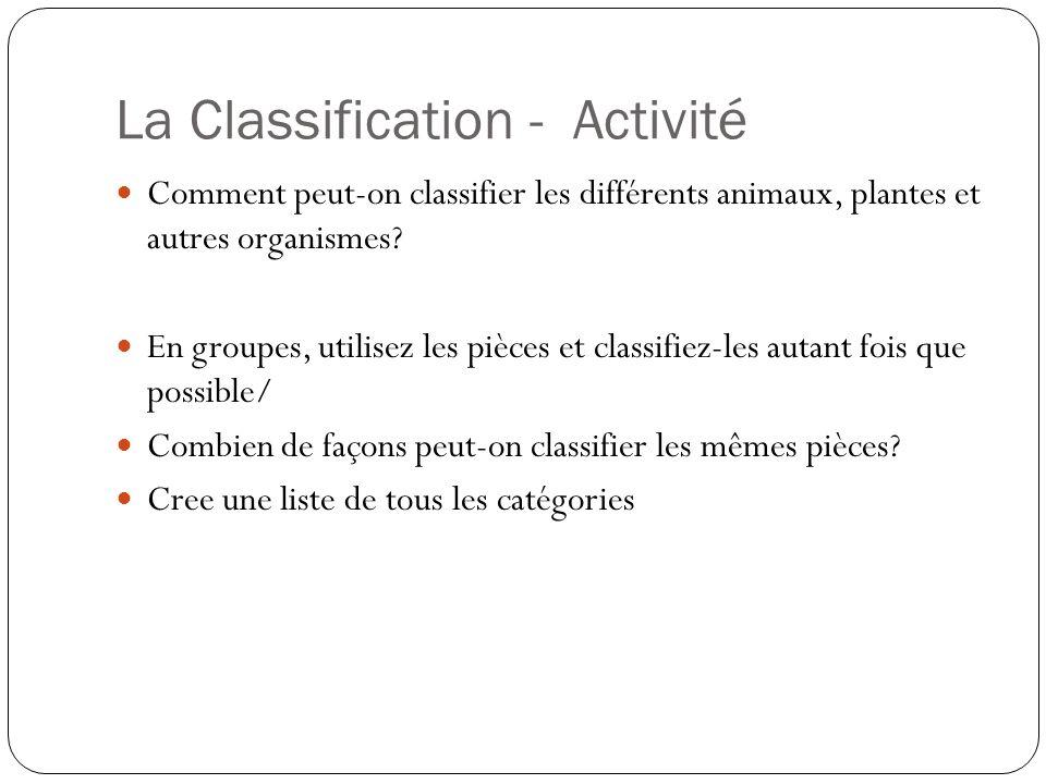 La Classification - Activité Comment peut-on classifier les différents animaux, plantes et autres organismes? En groupes, utilisez les pièces et class