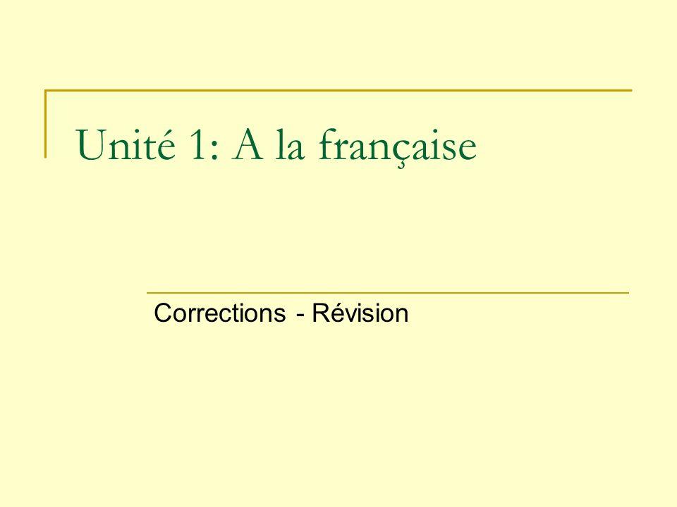 Unité 1: A la française Corrections - Révision