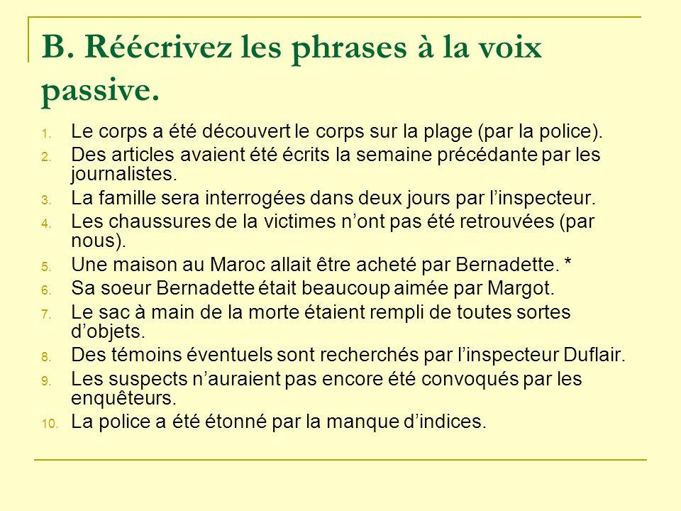 B. Réécrivez les phrases à la voix passive. 1. Le corps a été découvert le corps sur la plage (par la police). 2. Des articles avaient été écrits la s