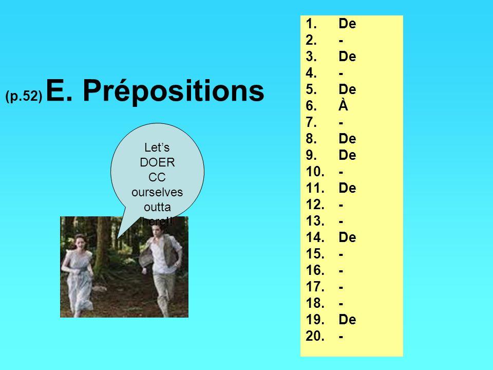 (p.52) E. Prépositions 1.De 2.- 3.De 4.- 5.De 6.À 7.- 8.De 9.De 10.- 11.De 12.- 13.- 14.De 15.- 16.- 17.- 18.- 19.De 20.- Lets DOER CC ourselves outta