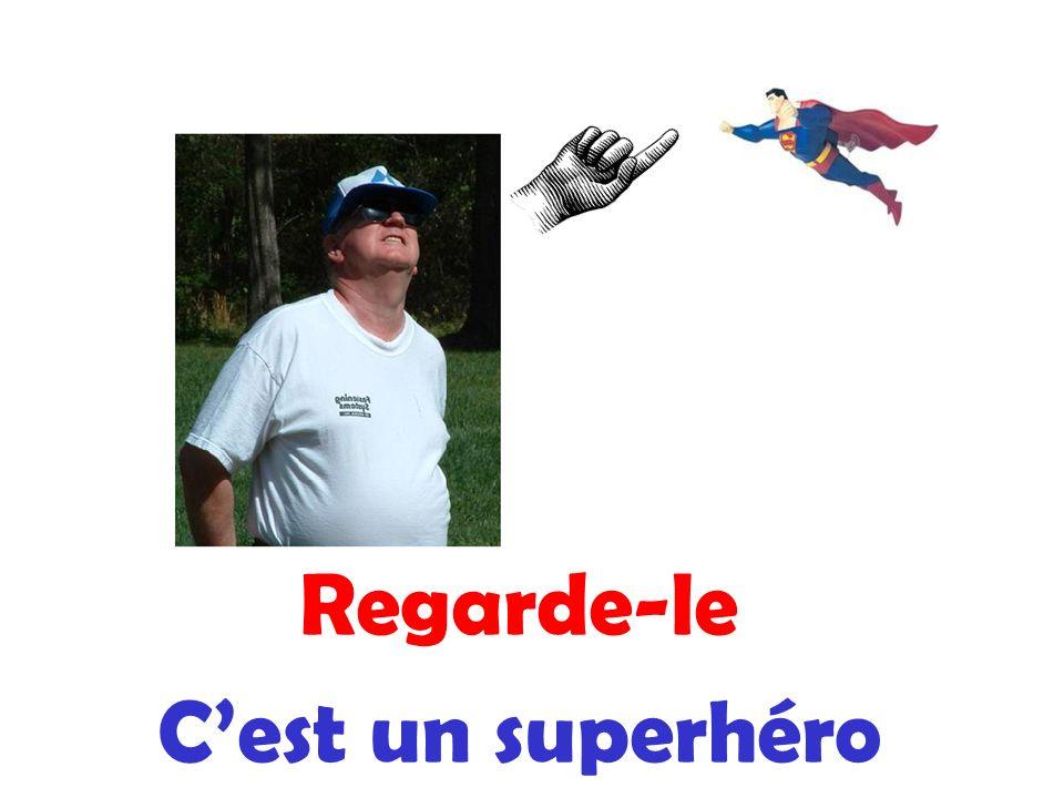 Regarde-le Cest un superhéro