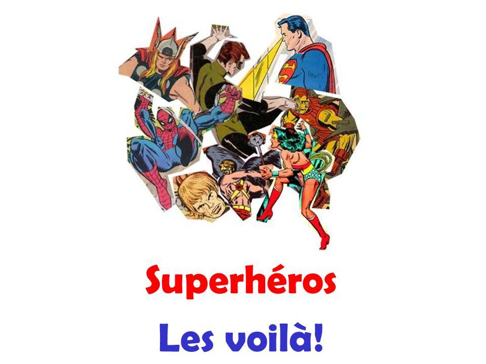 Superhéros Les voilà!