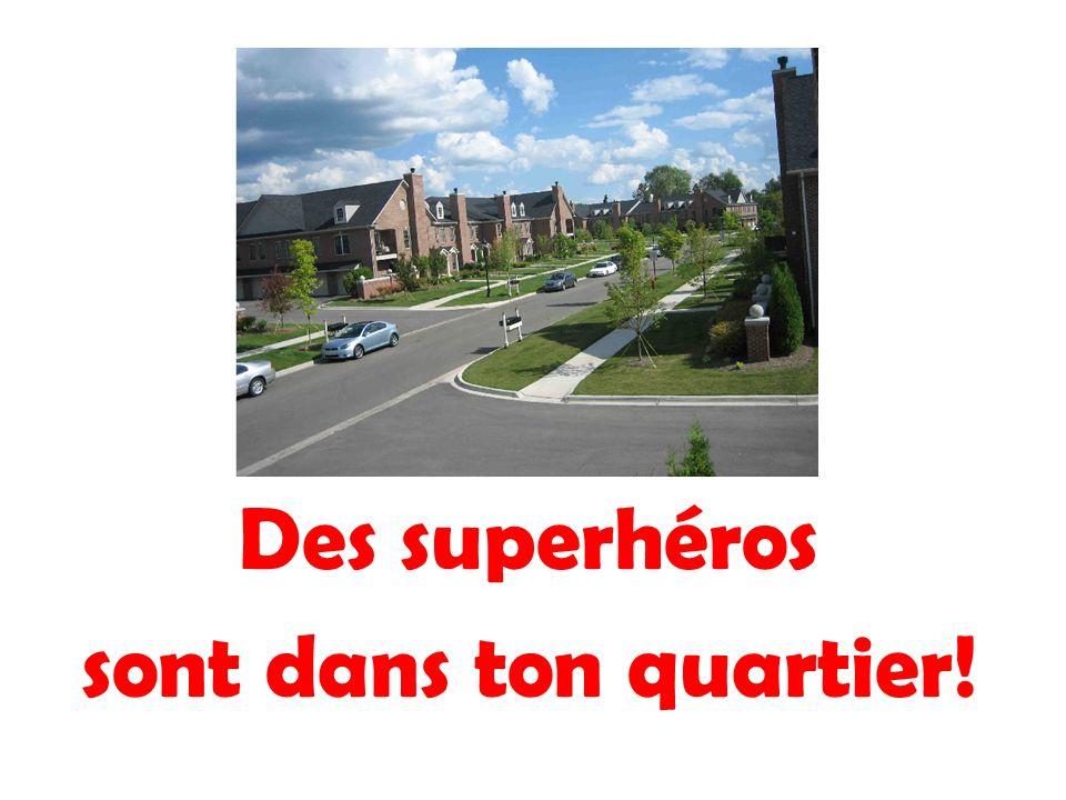 Des superhéros sont dans ton quartier!