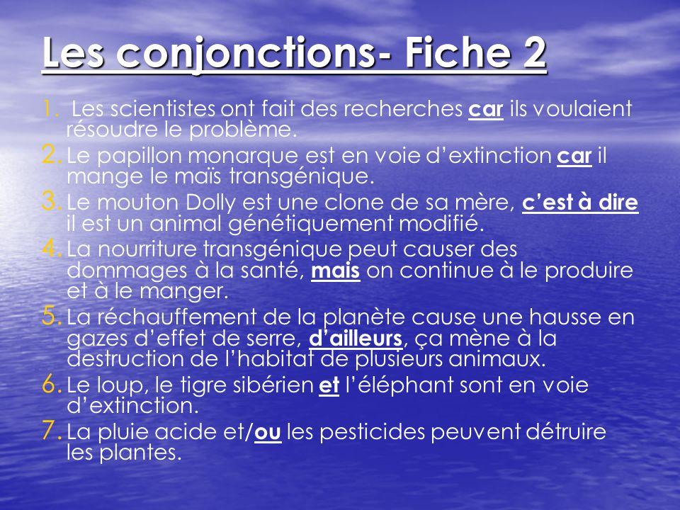 Les conjonctions- Fiche 2 1. 1. Les scientistes ont fait des recherches car ils voulaient résoudre le problème. 2. 2. Le papillon monarque est en voie