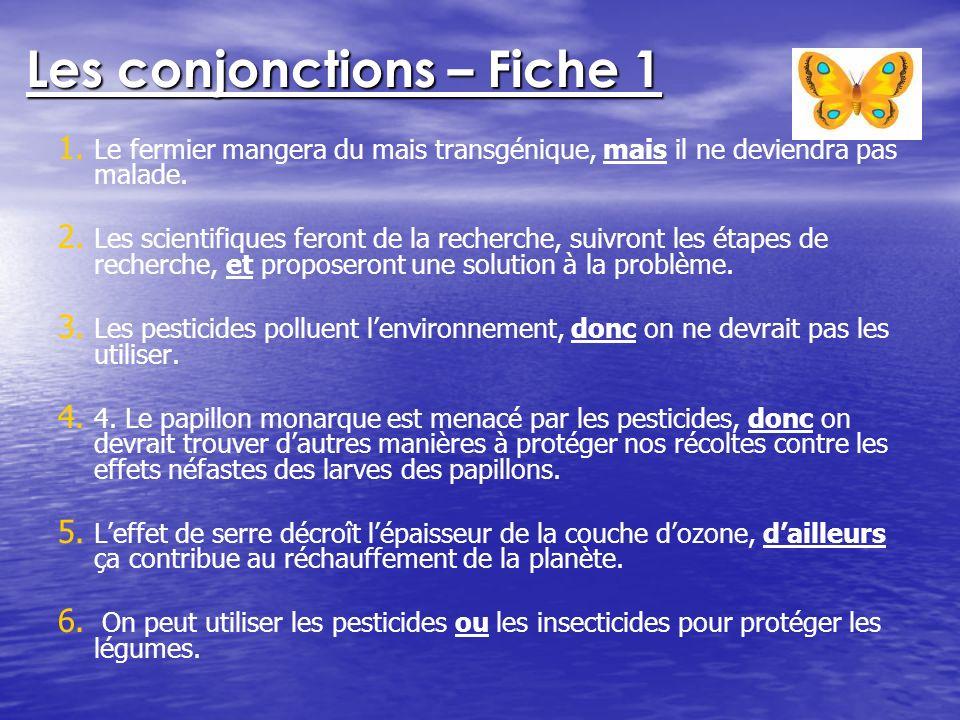 Les conjonctions – Fiche 1 1. 1. Le fermier mangera du mais transgénique, mais il ne deviendra pas malade. 2. 2. Les scientifiques feront de la recher