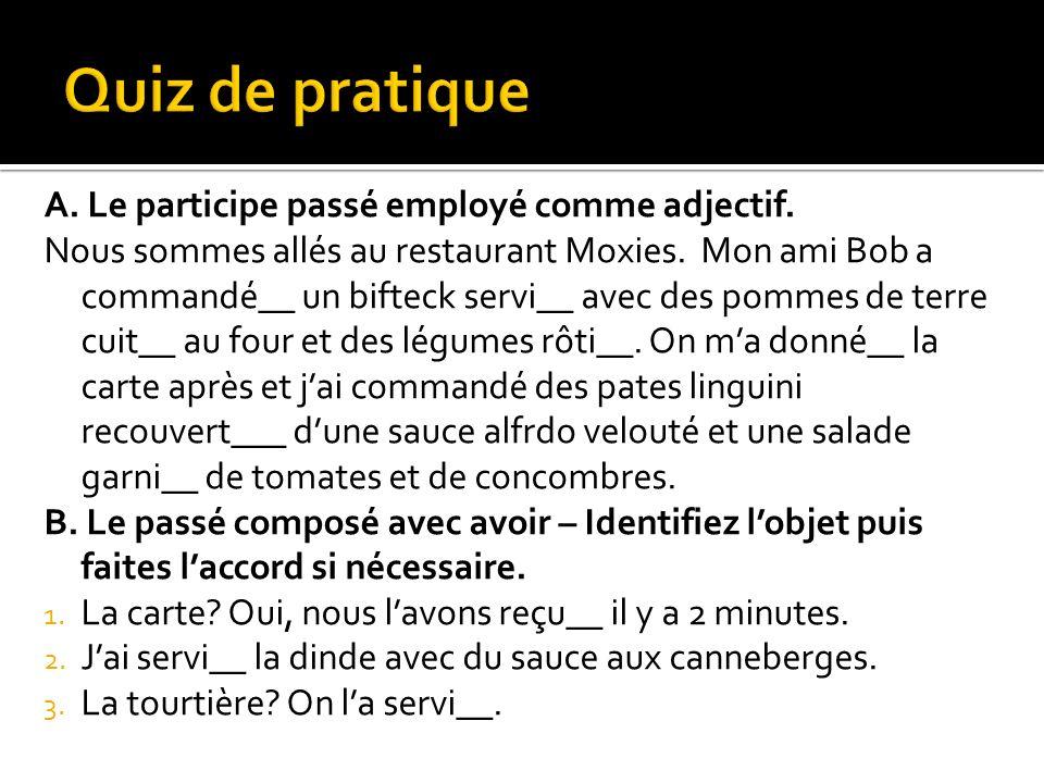 A.Le participe passé employé comme adjectif. Nous sommes allés au restaurant Moxies.