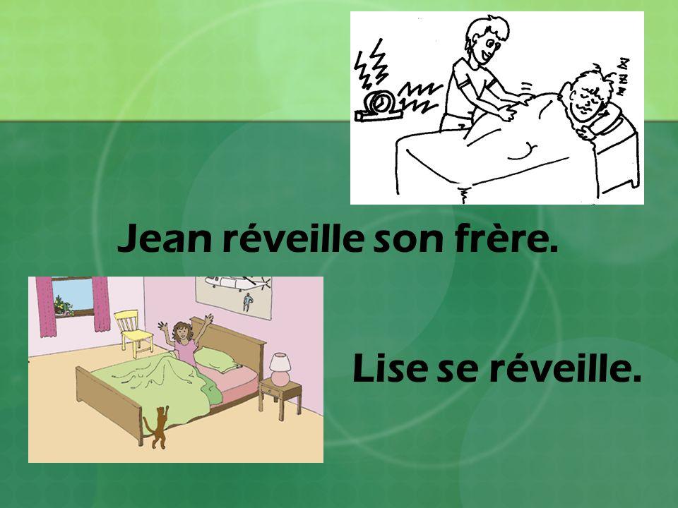 Jean réveille son frère. Lise se réveille.