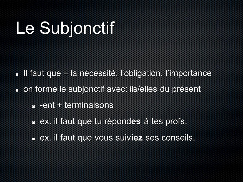 Le Subjonctif Il faut que = la nécessité, lobligation, limportance on forme le subjonctif avec: ils/elles du présent -ent + terminaisons ex. il faut q