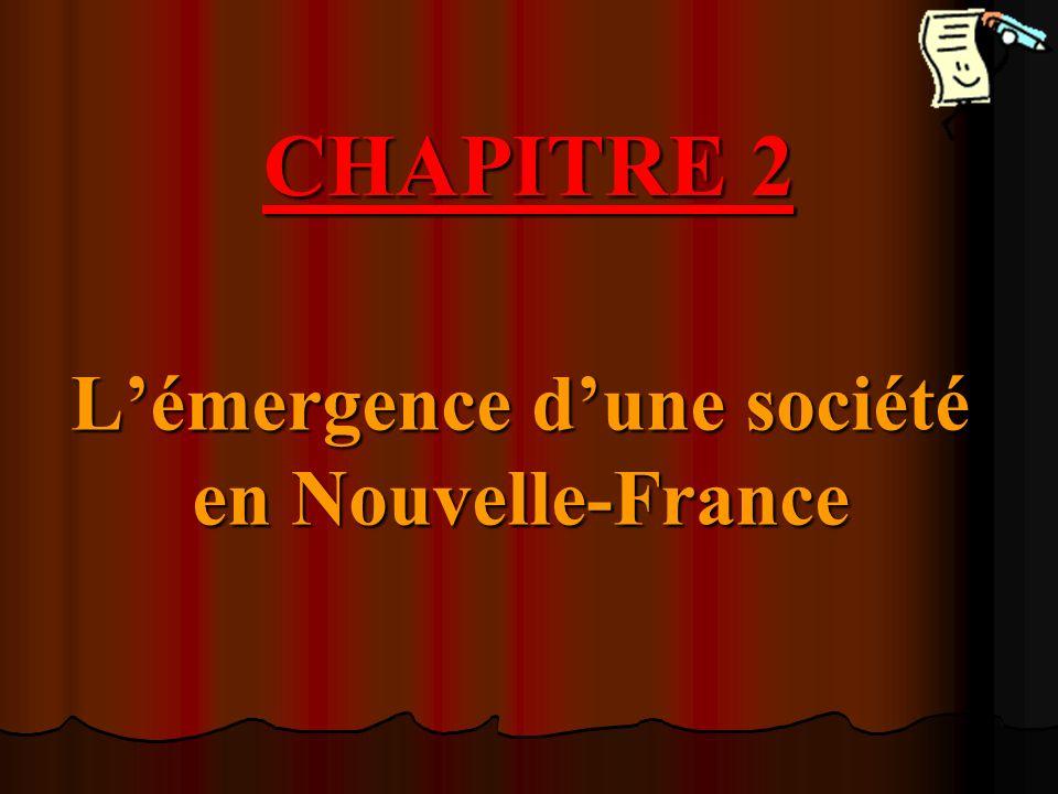 CHAPITRE 2 Lémergence dune société en Nouvelle-France