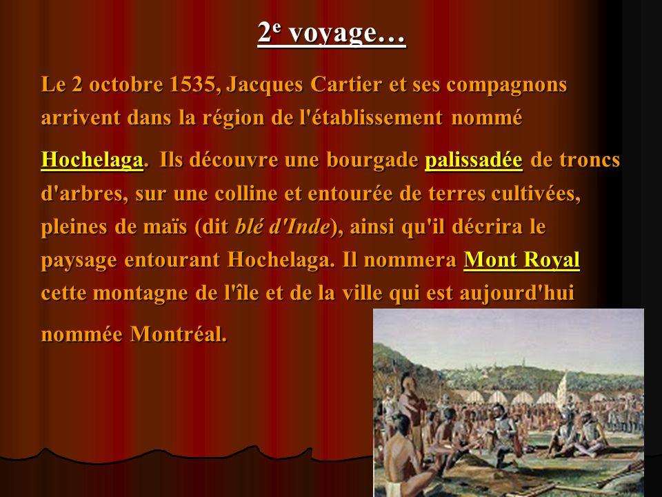 2 e voyage… Le 2 octobre 1535, Jacques Cartier et ses compagnons arrivent dans la région de l'établissement nommé Hochelaga. Ils découvre une bourgade