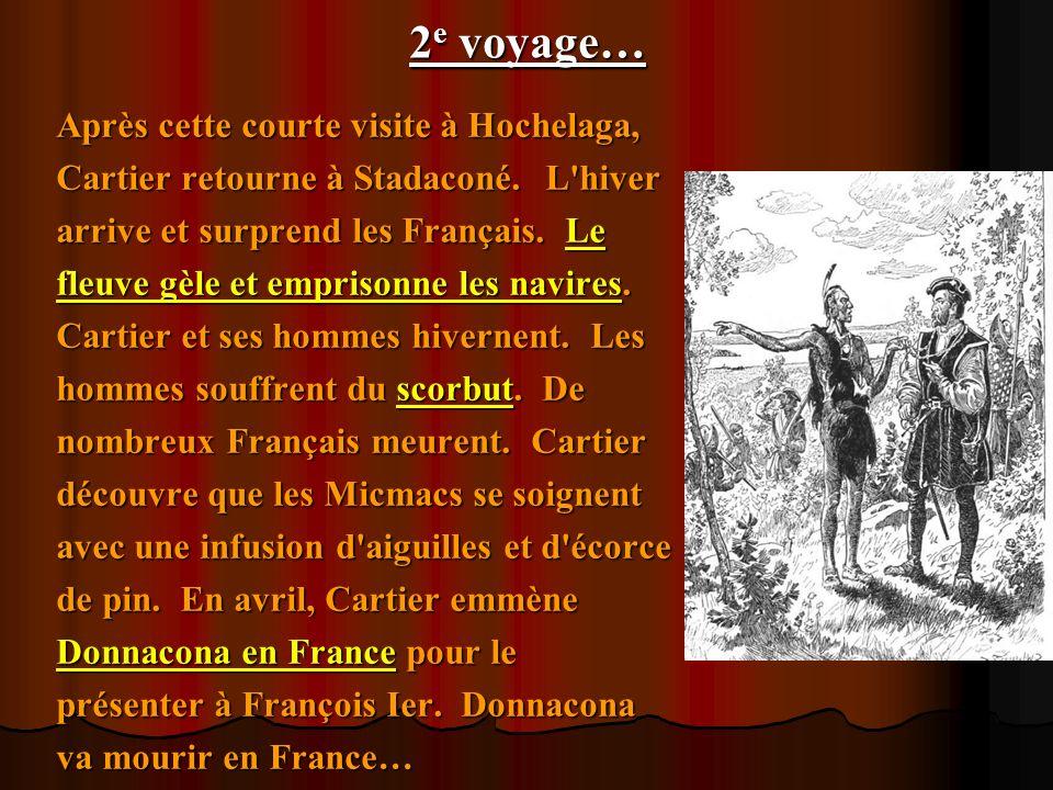 2 e voyage… Après cette courte visite à Hochelaga, Cartier retourne à Stadaconé. L'hiver arrive et surprend les Français. Le fleuve gèle et emprisonne