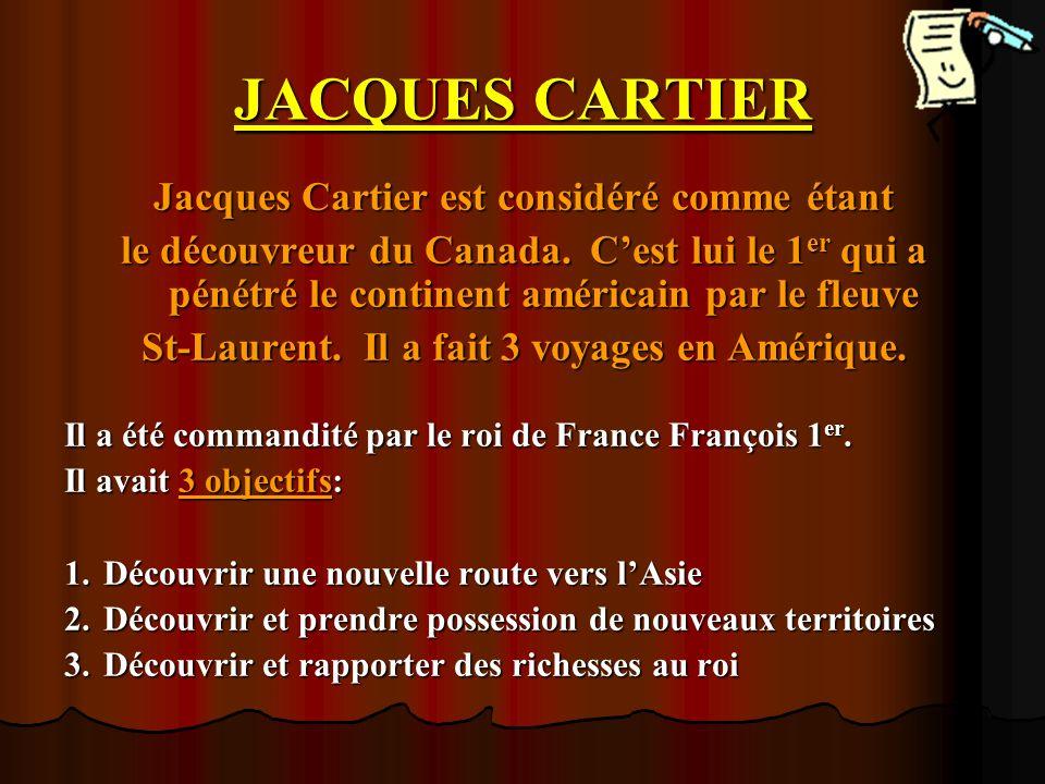 JACQUES CARTIER Jacques Cartier est considéré comme étant le découvreur du Canada. Cest lui le 1 er qui a pénétré le continent américain par le fleuve