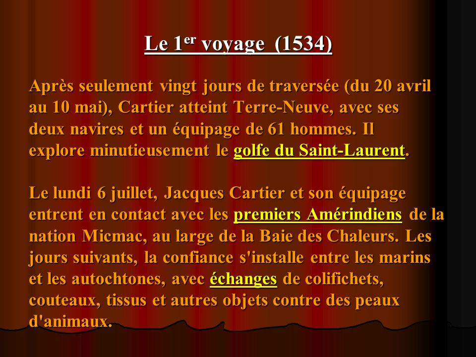 Le 1 er voyage (1534) Après seulement vingt jours de traversée (du 20 avril au 10 mai), Cartier atteint Terre-Neuve, avec ses deux navires et un équip