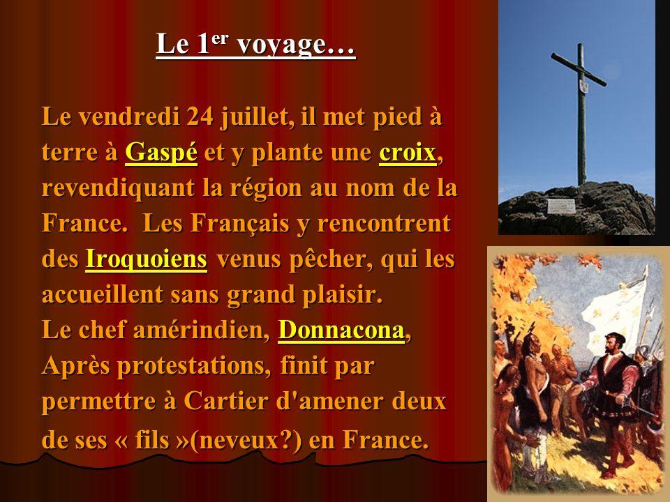 Le 1 er voyage… Le 1 er voyage… Le vendredi 24 juillet, il met pied à terre à Gaspé et y plante une croix, revendiquant la région au nom de la France.