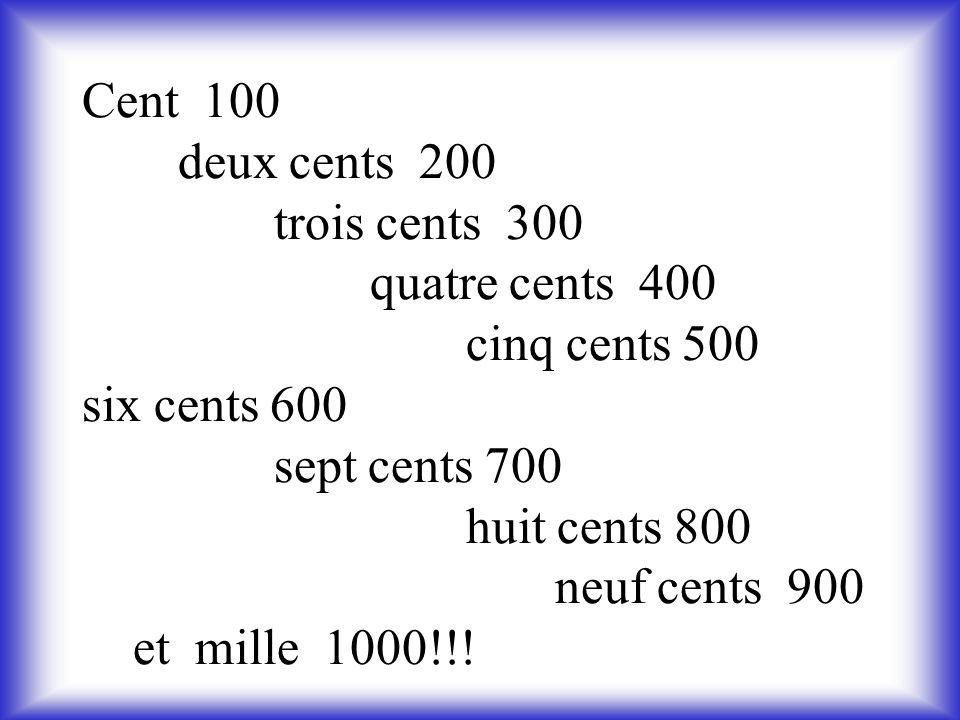 Cent 100 deux cents 200 trois cents 300 quatre cents 400 cinq cents 500 six cents 600 sept cents 700 huit cents 800 neuf cents 900 et mille 1000!!!