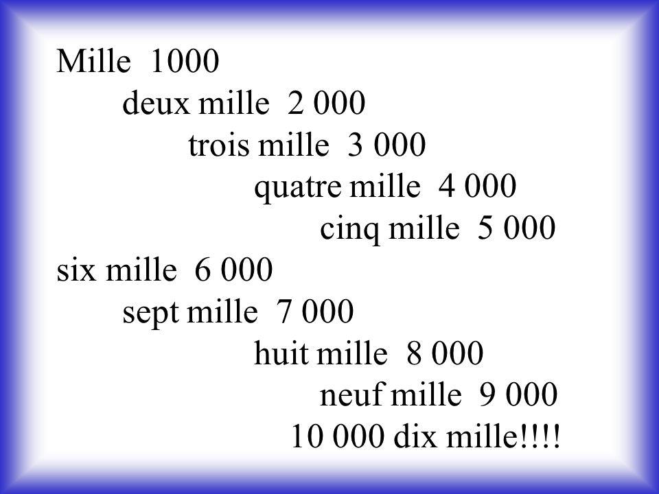 Mille 1000 deux mille 2 000 trois mille 3 000 quatre mille 4 000 cinq mille 5 000 six mille 6 000 sept mille 7 000 huit mille 8 000 neuf mille 9 000 10 000 dix mille!!!!