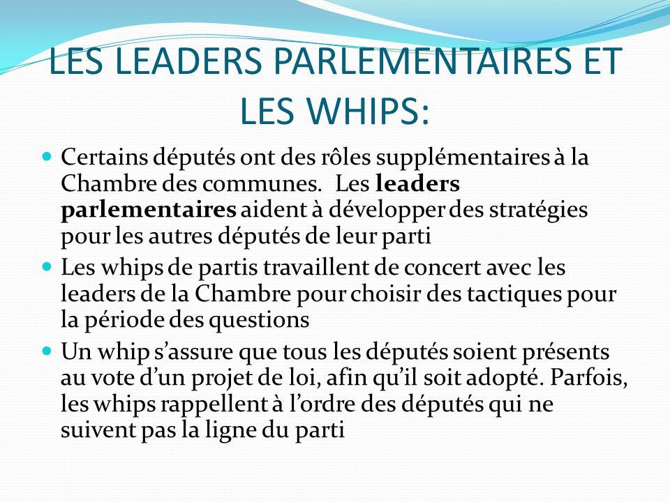 LES LEADERS PARLEMENTAIRES ET LES WHIPS: Certains députés ont des rôles supplémentaires à la Chambre des communes. Les leaders parlementaires aident à