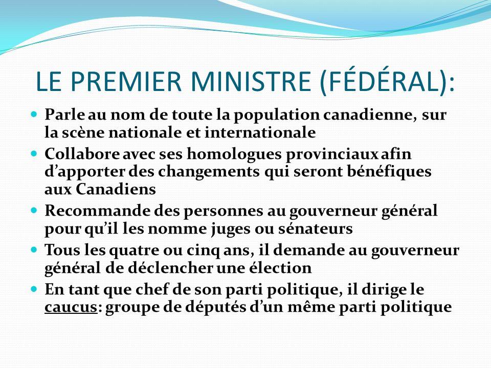 LE PREMIER MINISTRE (FÉDÉRAL): Parle au nom de toute la population canadienne, sur la scène nationale et internationale Collabore avec ses homologues