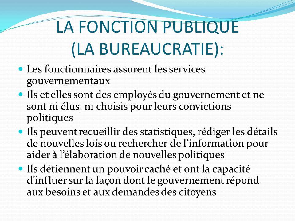 LA FONCTION PUBLIQUE (LA BUREAUCRATIE): Les fonctionnaires assurent les services gouvernementaux Ils et elles sont des employés du gouvernement et ne