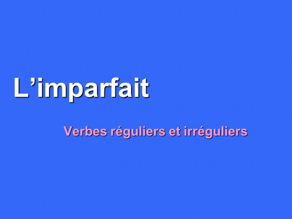 Limparfait Verbes réguliers et irréguliers