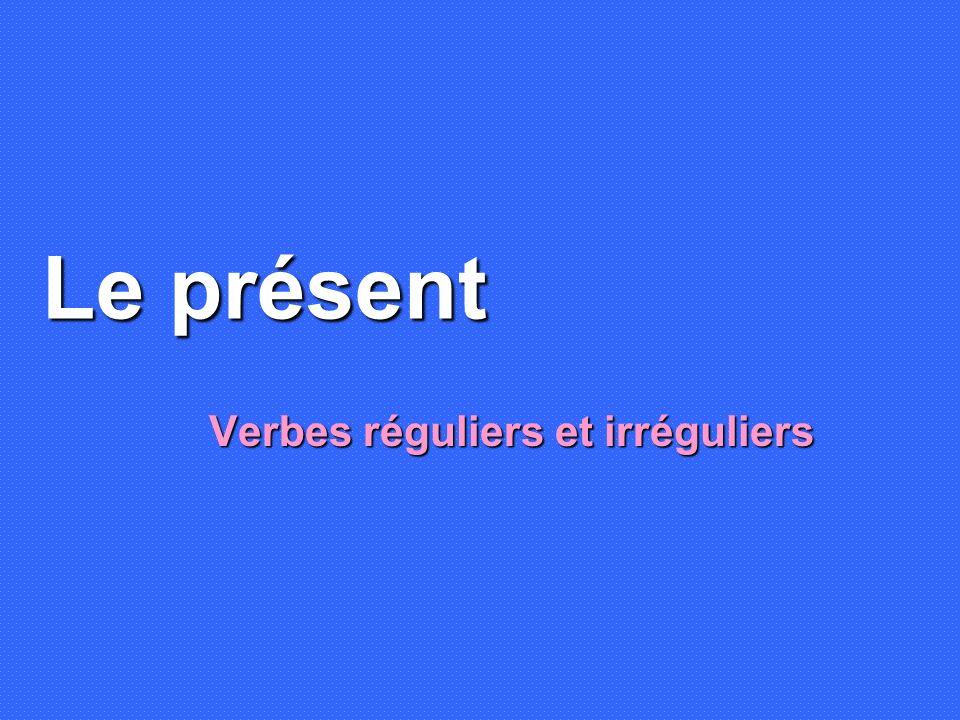 Verbes réguliers ER - e - es - e - ons - ez - ent IR - is - it - issons - issez - issent RE - s - - ons - ez - ent Les verbes réguliers sont réguliers…parce quils suivent les règles!