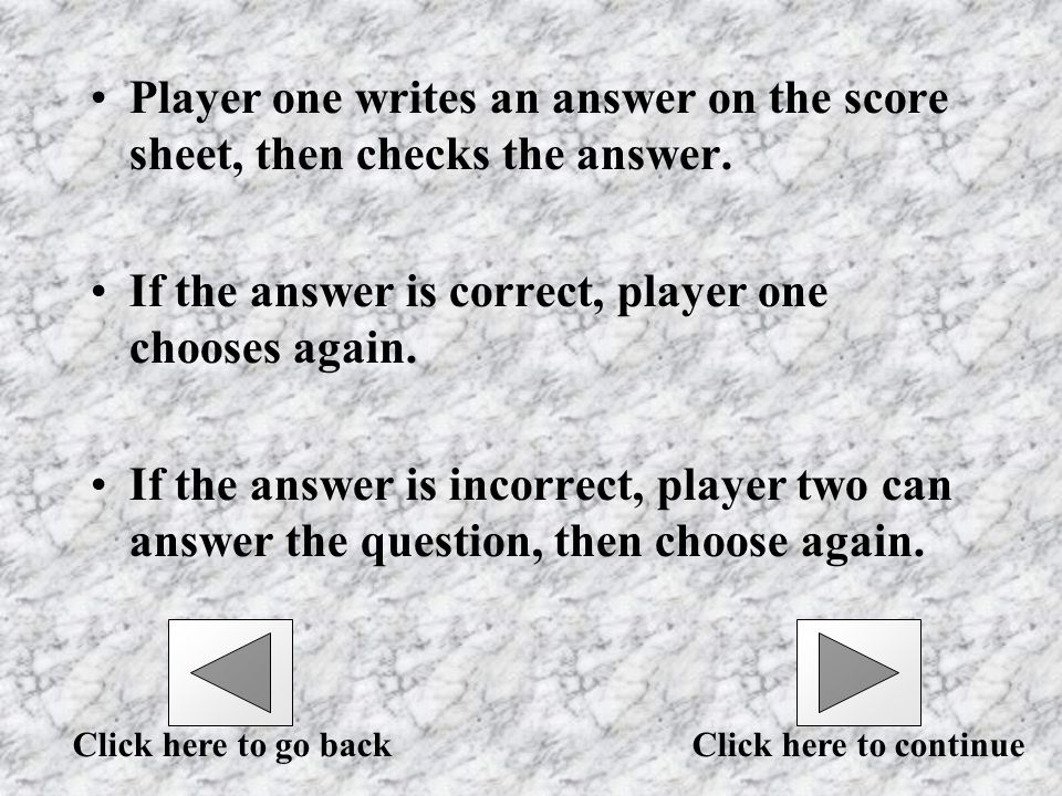 Two player game Decide who will go first. Each player has a separate score sheet.