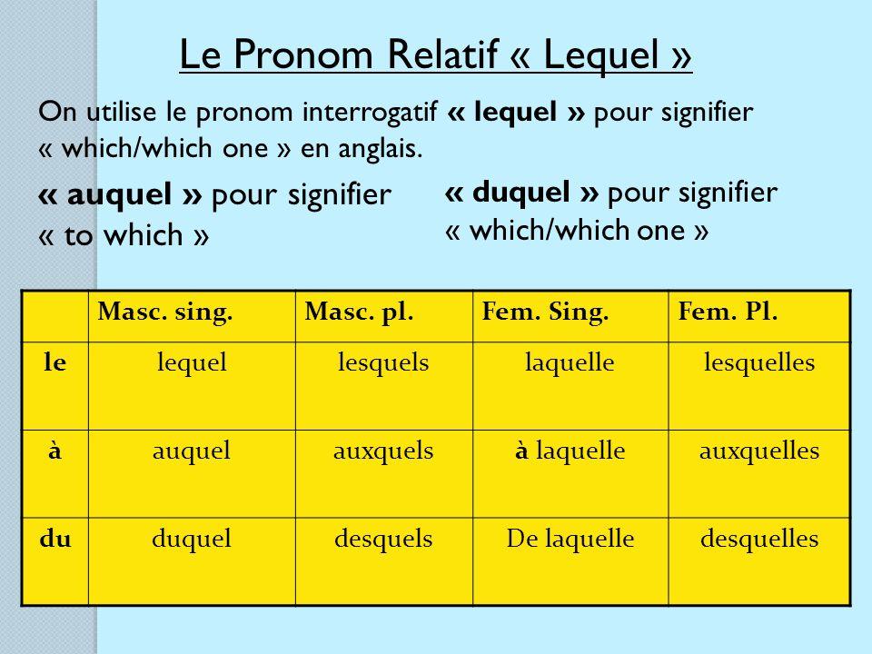 Le Pronom Relatif « Lequel » On utilise le pronom interrogatif « lequel » pour signifier « which/which one » en anglais.