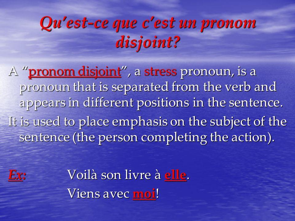 Les Pronoms Disjoints Pronoms Sujets Pronoms Disjoints singulierjetuilelle moi (me) toi (you) lui (him) elle (her) plurielonnousvousilselles nous (us) vous (you) eux (them) elles (them)