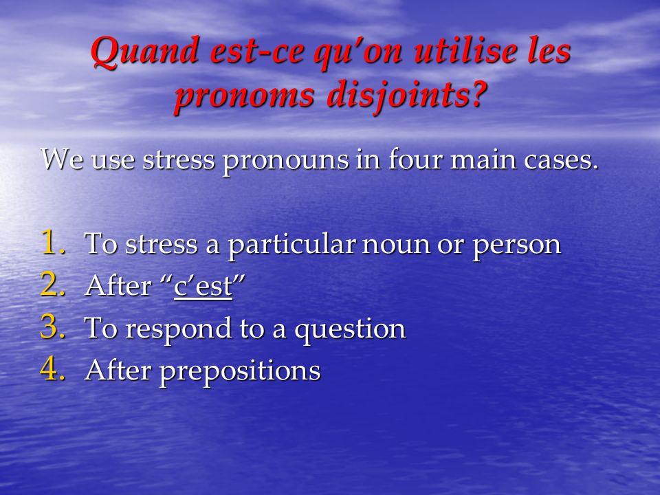 Quand est-ce quon utilise les pronoms disjoints? We use stress pronouns in four main cases. 1. To stress a particular noun or person 2. After cest 3.