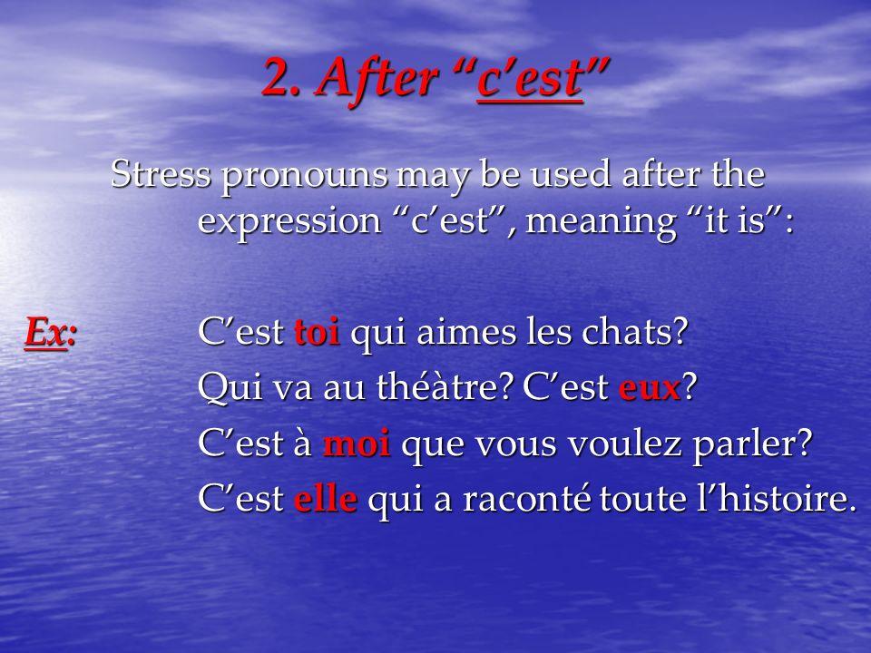 2. After cest Stress pronouns may be used after the expression cest, meaning it is: Ex:Cest toi qui aimes les chats? Qui va au théàtre? Cest eux? Cest