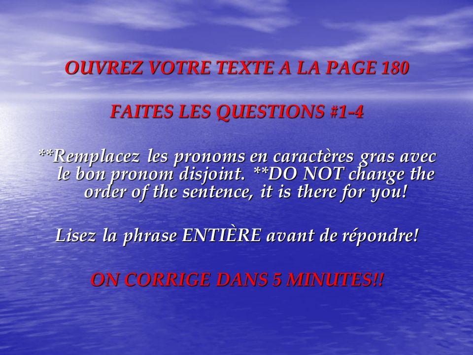 OUVREZ VOTRE TEXTE A LA PAGE 180 FAITES LES QUESTIONS #1-4 **Remplacez les pronoms en caractères gras avec le bon pronom disjoint. **DO NOT change the
