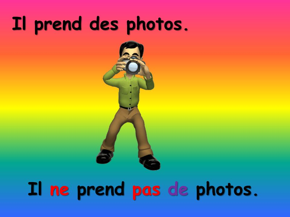 Il ne prend pas de photos. Il prend des photos.