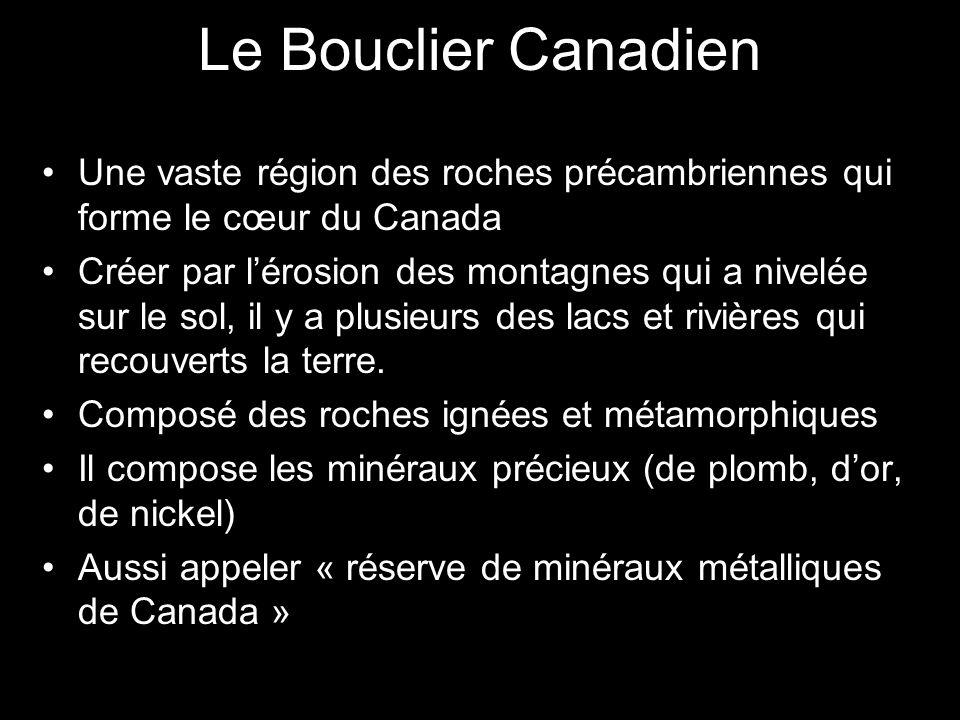 Le Bouclier Canadien Une vaste région des roches précambriennes qui forme le cœur du Canada Créer par lérosion des montagnes qui a nivelée sur le sol,