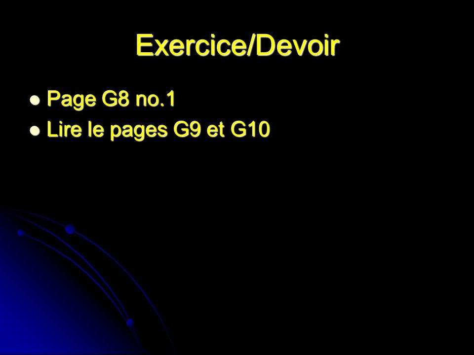 Exercice/Devoir Page G8 no.1 Page G8 no.1 Lire le pages G9 et G10 Lire le pages G9 et G10