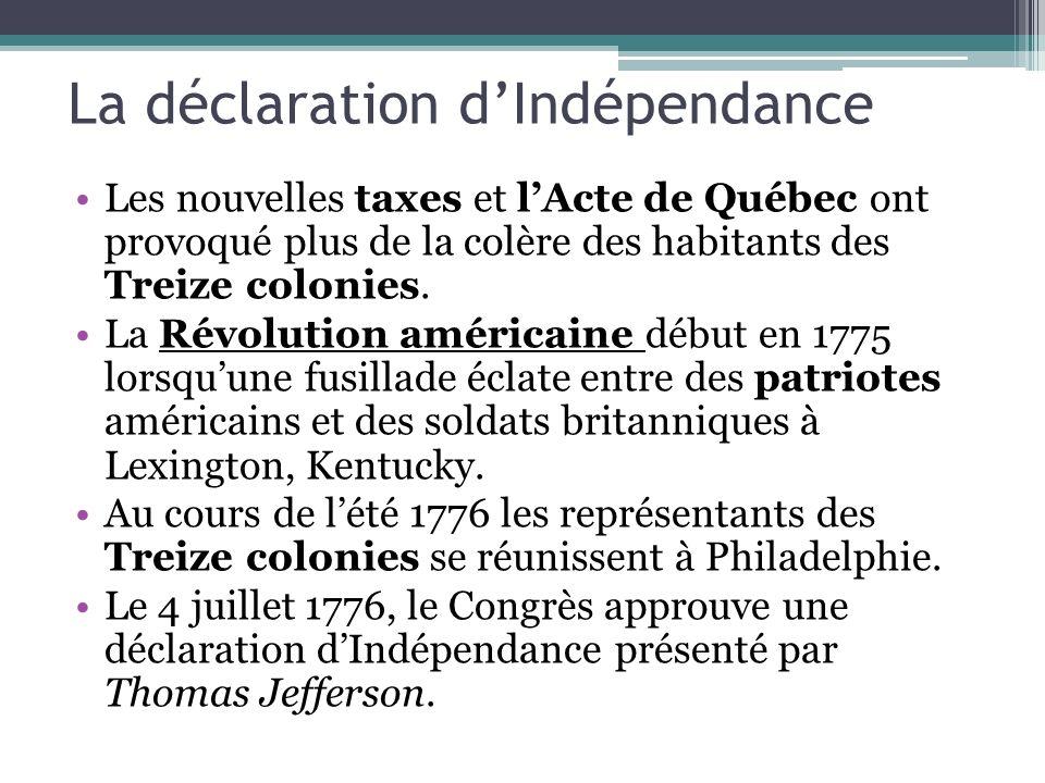 La déclaration dIndépendance Les nouvelles taxes et lActe de Québec ont provoqué plus de la colère des habitants des Treize colonies. La Révolution am