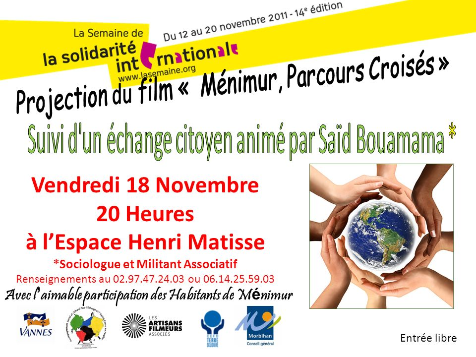 Avec l aimable participation des Habitants de M é nimur Vendredi 18 Novembre 20 Heures à lEspace Henri Matisse *Sociologue et Militant Associatif Renseignements au 02.97.47.24.03 ou 06.14.25.59.03 Entrée libre