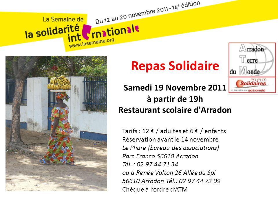 Repas Solidaire Samedi 19 Novembre 2011 à partir de 19h Restaurant scolaire d Arradon Tarifs : 12 / adultes et 6 / enfants Réservation avant le 14 novembre Le Phare (bureau des associations) Parc Franco 56610 Arradon Tél.