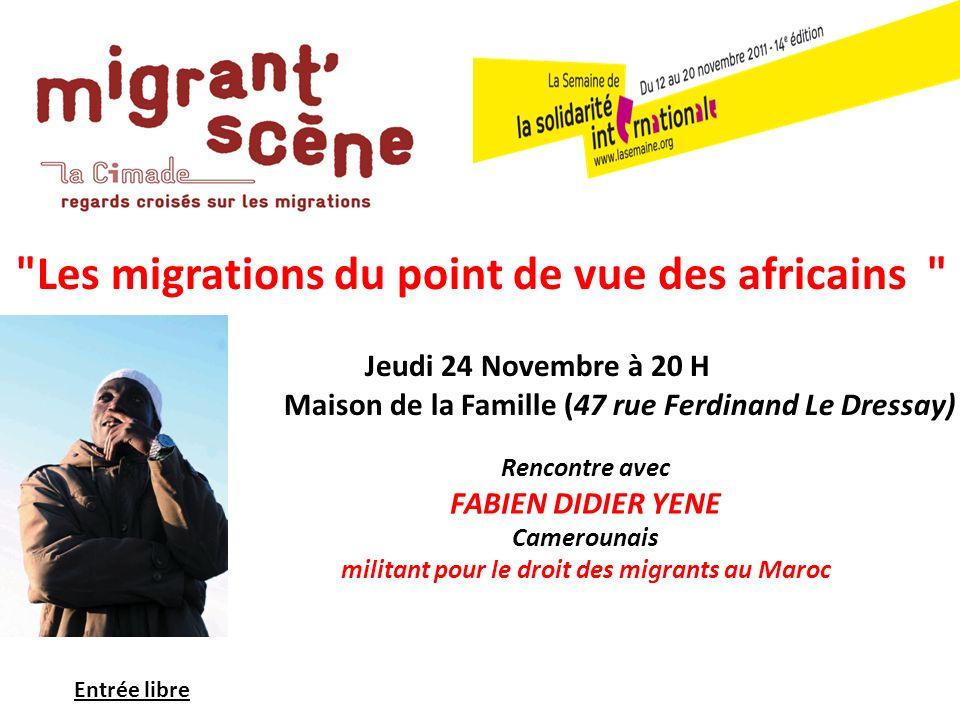 Les migrations du point de vue des africains Jeudi 24 Novembre à 20 H Maison de la Famille (47 rue Ferdinand Le Dressay) Rencontre avec FABIEN DIDIER YENE Camerounais militant pour le droit des migrants au Maroc Entrée libre