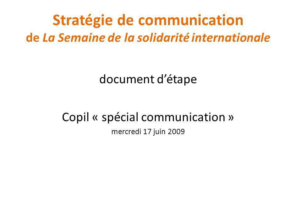 Stratégie de communication de La Semaine de la solidarité internationale document détape Copil « spécial communication » mercredi 17 juin 2009