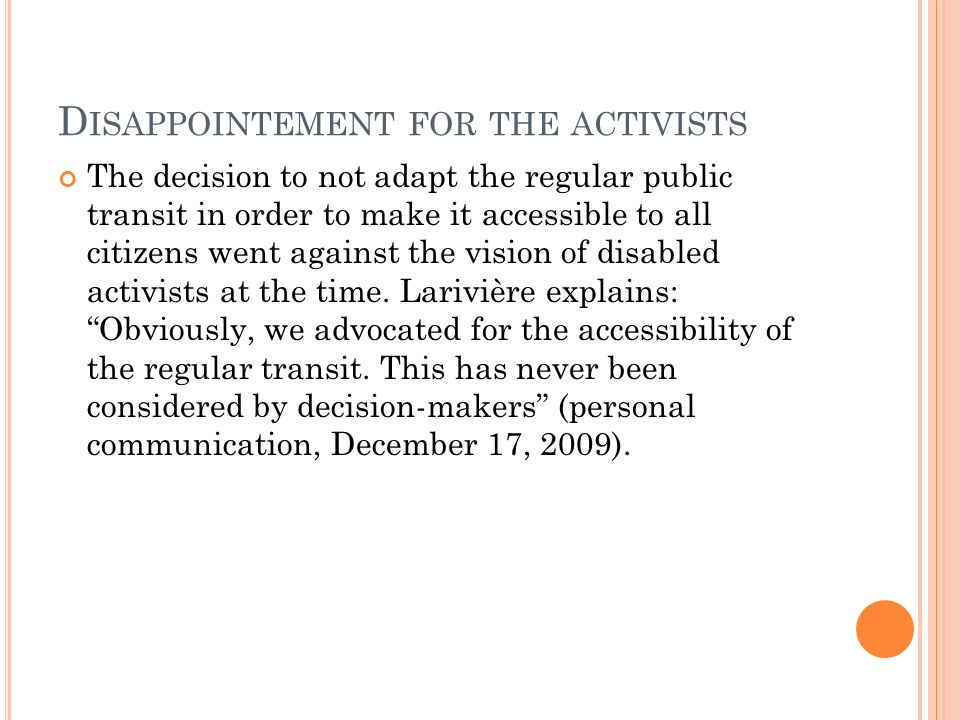 D ISAPPOINTEMENT FOR THE ACTIVISTS The decision to not adapt the regular public transit in order to make it accessible to all citizens went against the vision of disabled activists at the time.