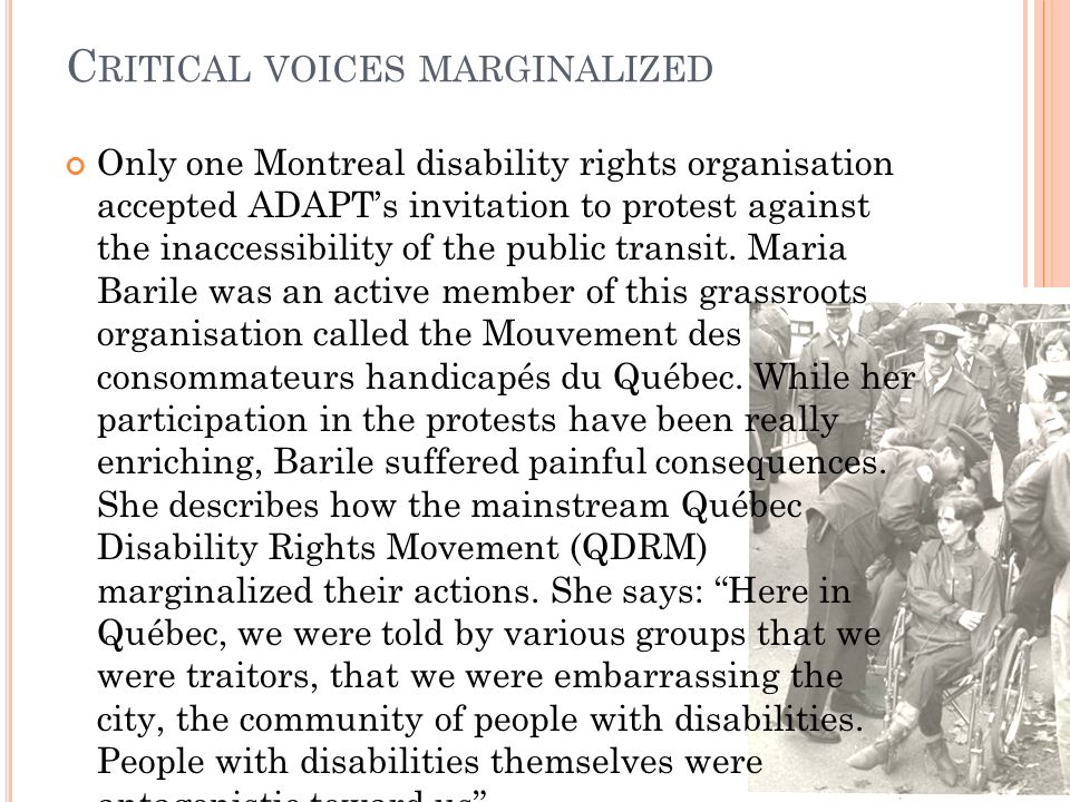 C RITICAL VOICES MARGINALIZED Only one Montreal disability rights organisation accepted ADAPTs invitation to protest against the inaccessibility of the public transit.