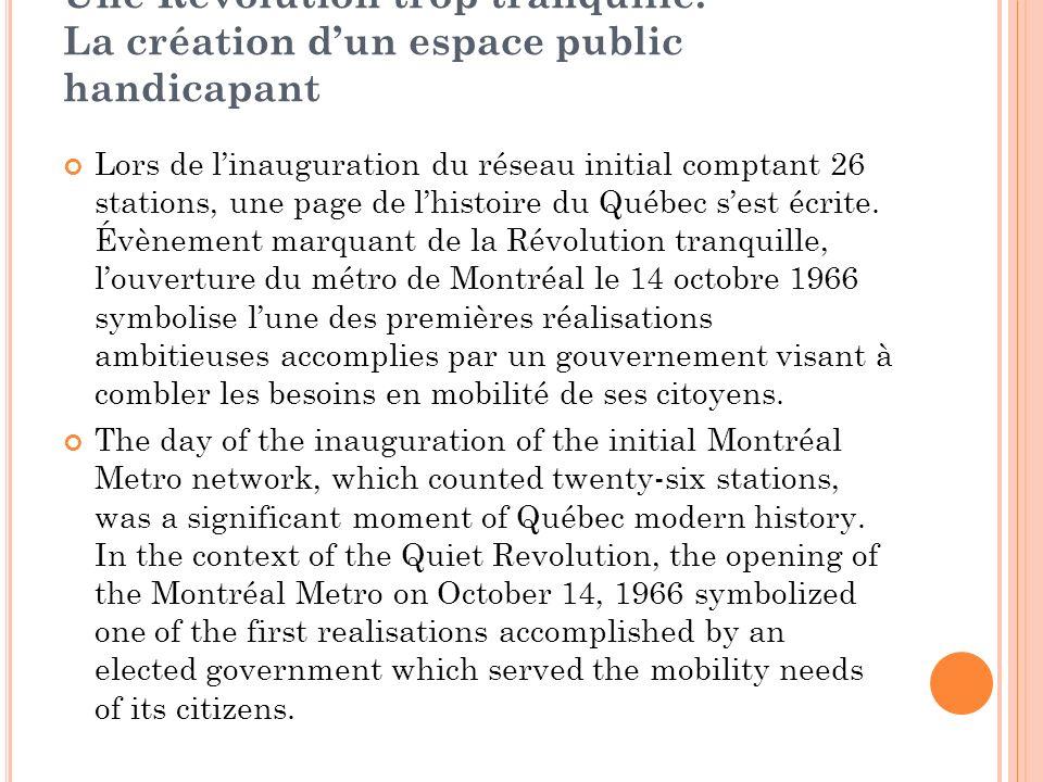 Une Révolution trop tranquille: La création dun espace public handicapant Lors de linauguration du réseau initial comptant 26 stations, une page de lhistoire du Québec sest écrite.