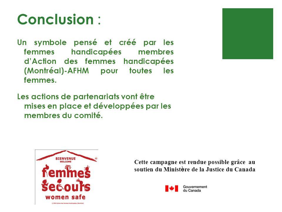 Conclusion : Un symbole pensé et créé par les femmes handicapées membres dAction des femmes handicapées (Montréal)-AFHM pour toutes les femmes. Les ac