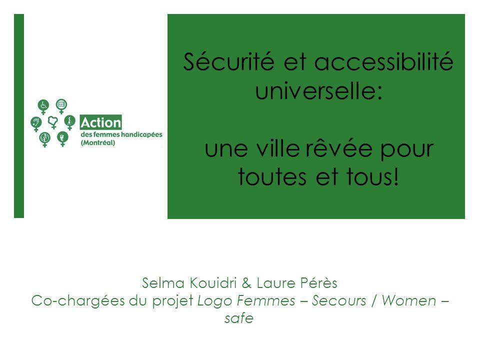 Selma Kouidri & Laure Pérès Co-chargées du projet Logo Femmes – Secours / Women – safe Sécurité et accessibilité universelle: une ville rêvée pour tou