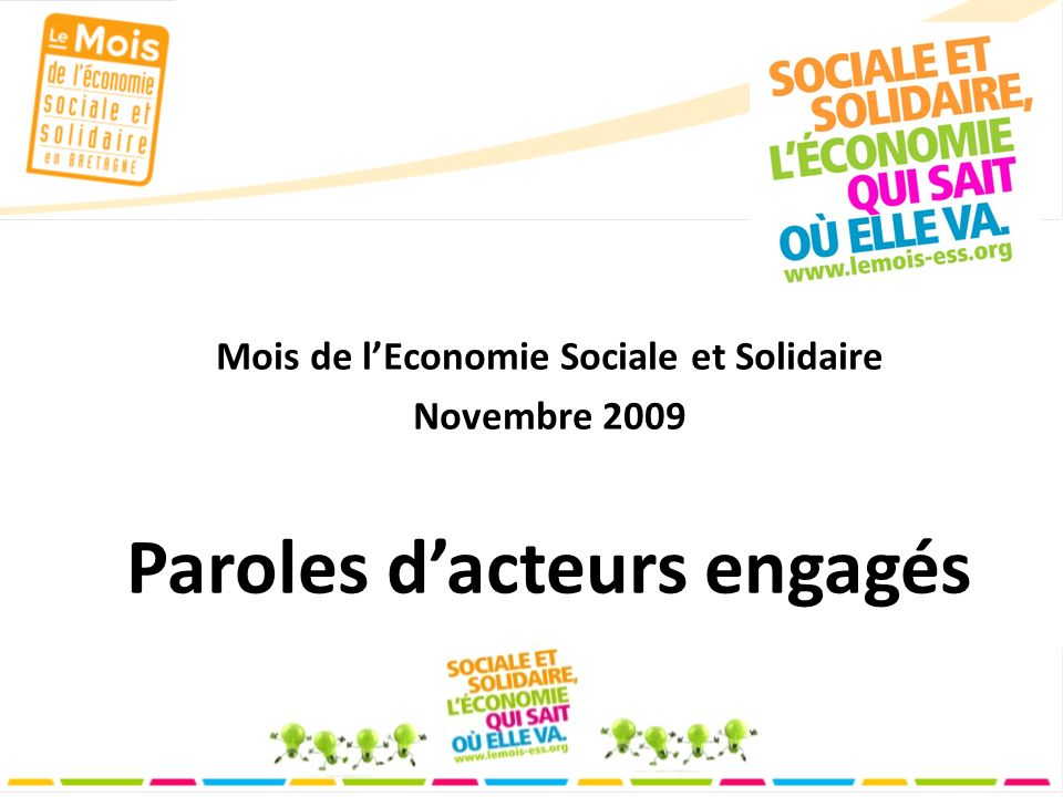 Mois de lEconomie Sociale et Solidaire Novembre 2009 Paroles dacteurs engagés