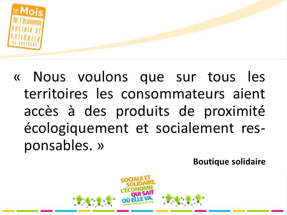« Nous voulons que sur tous les territoires les consommateurs aient accès à des produits de proximité écologiquement et socialement res- ponsables.