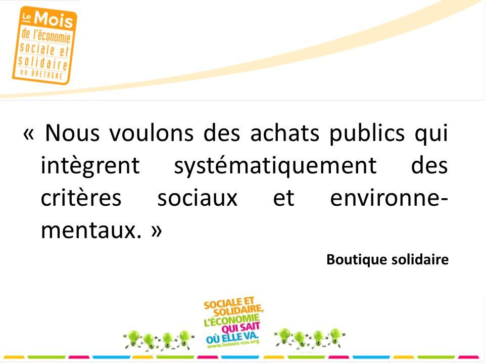 « Nous voulons des achats publics qui intègrent systématiquement des critères sociaux et environne- mentaux.