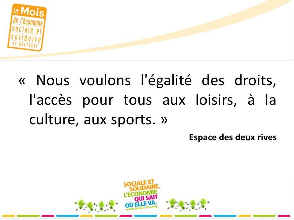 « Nous voulons l égalité des droits, l accès pour tous aux loisirs, à la culture, aux sports.