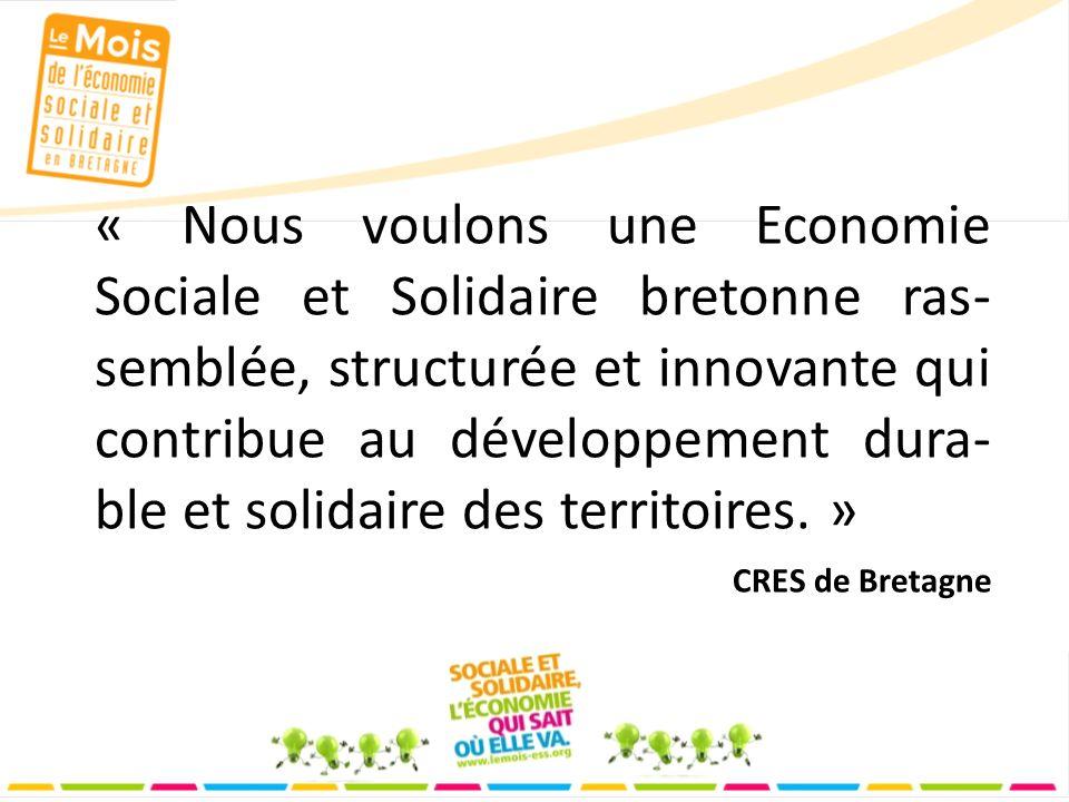 « Nous voulons une Economie Sociale et Solidaire bretonne ras- semblée, structurée et innovante qui contribue au développement dura- ble et solidaire des territoires.